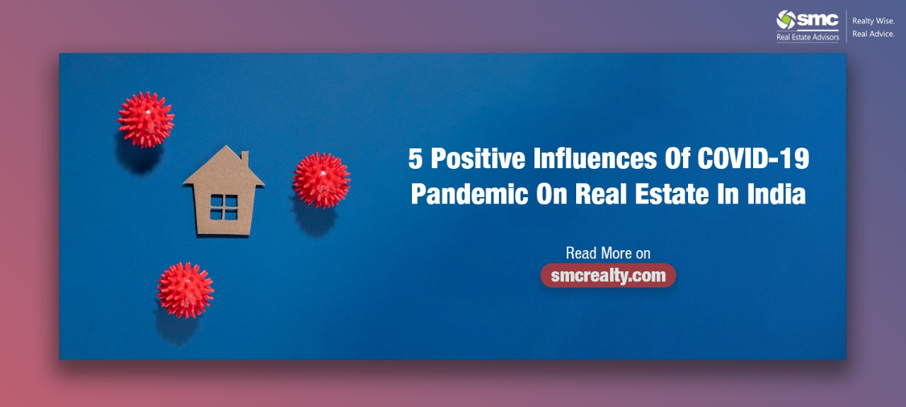 5 Positive Influences Of COVID-19 Pandemic On Real Estate In India